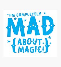 I'm completely MAD about magic Photographic Print