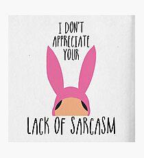 I Don't Appreciate Your Lack Of Sarcasm Photographic Print