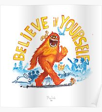 """""""Believe in Yourself!"""" -Sasquatch Poster"""
