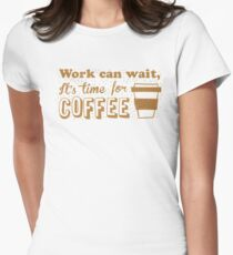 Work can wait, It's time for COFFEE T-Shirt
