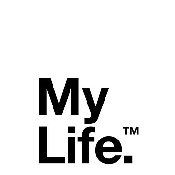 My Life™ (is not yours to trademark godammit) by animo