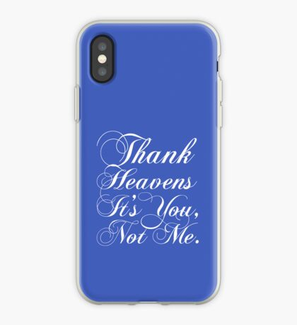 Thank heavens it's you, not me. iPhone Case