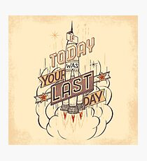 If Today Was Your Last Day Photographic Print