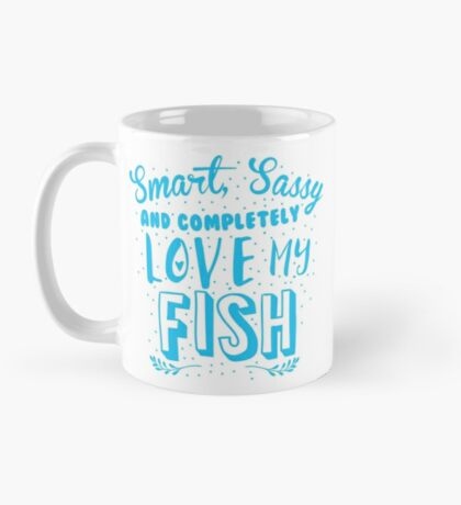 Smart, Sassy and completely love my FISH Mug