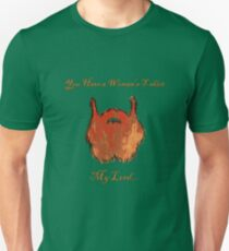 You Have a Woman's T-shirt My Lord... Unisex T-Shirt