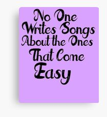 The Ones that Come Easy Canvas Print