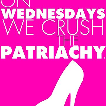On Wednesdays We Crush The Patriachy by froggielevog