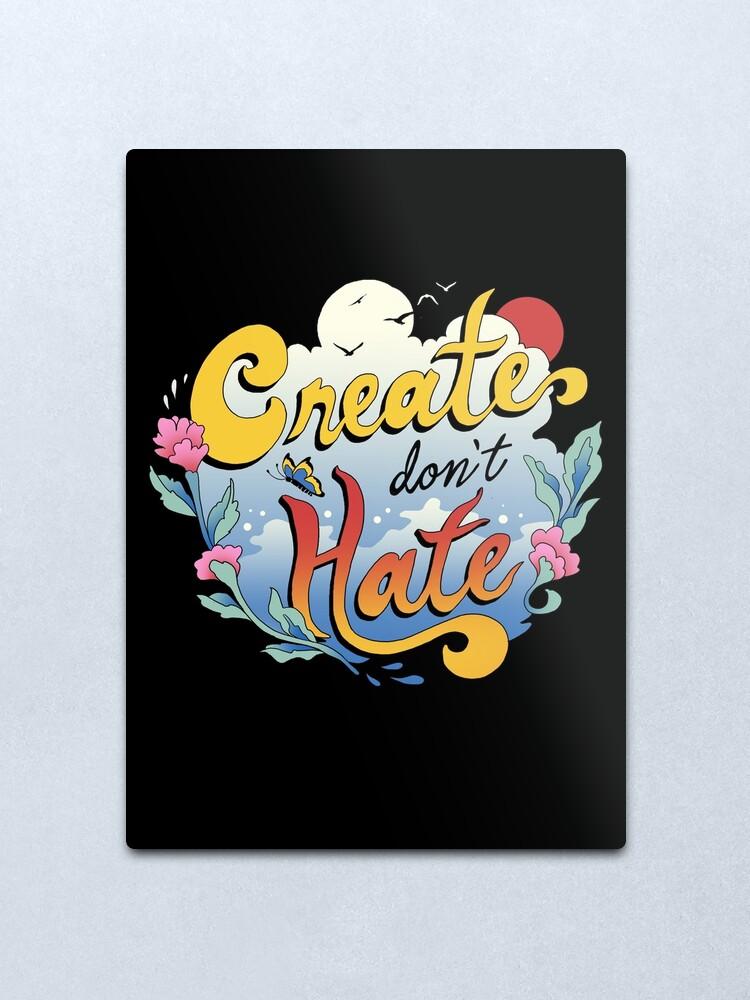 Alternate view of Create Don't Hate Metal Print