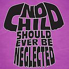 No Child Should Ever Be Neglected by Ewan Arnolda