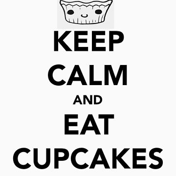Keep Calm and Eat Cupcakes by AfroSmurfs