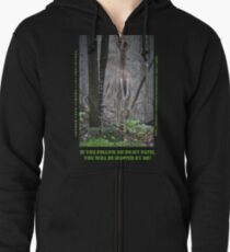 If you follow me on my path you will be hunted by me! Zipped Hoodie
