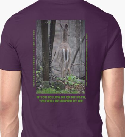 If you follow me on my path you will be hunted by me! T-Shirt