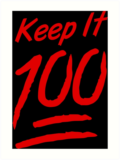 """Keep It 100"""" Art Prints by the..."""