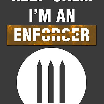 Keep Calm - I'm An Enforcer by Andersen0409