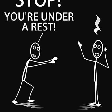 You're Under a Rest! by trebledesigns