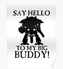 Say Hello To My Big Buddy! - Black Poster