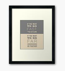 Grey and Beige Modern Typography Quote. ' If You Want To Go Fast, Go Alone. If You Want To Go Far, Go Together'. Family and Friends Life Quote.  Framed Print