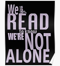 We Read To Know We're Not Alone Poster