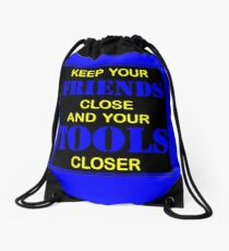 Keep Your Friends Close And Your Tools Closer Drawstring Bag