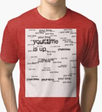 your time is up Tri-blend T-Shirt
