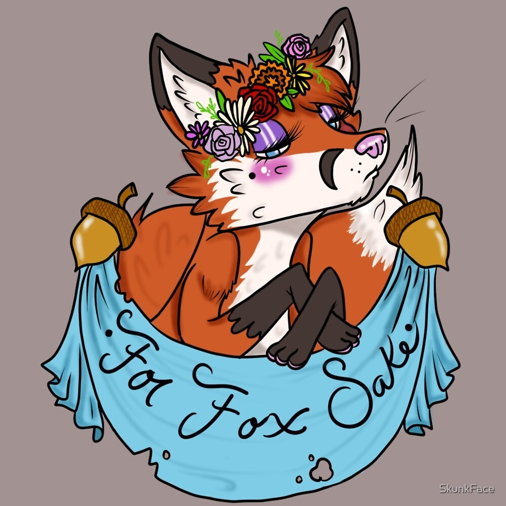 For Fox Sake! by SkunkFace