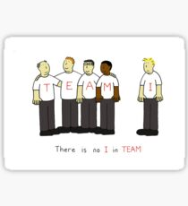 There is no 'I' in TEAM. Sticker