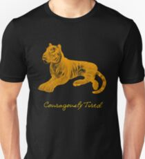 Courage and Tiredness Unisex T-Shirt