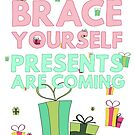 Brace yourself! Presents are coming by byzmoPR