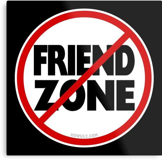 No Friend Zone Metal Prints by Kowulz | Redbubble