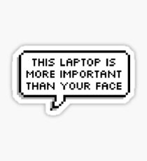 This laptop is more important than your face - speech bubble Sticker