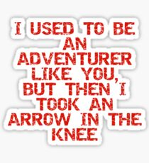 I used to be an adventurer like you, but then I took an arrow in the knee Sticker