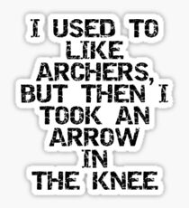 I used to like archers, but then I took an arrow in the knee Sticker