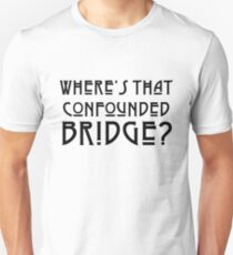WHERES THAT CONFOUNDED BRIDGE? - solid black ***FAV ICARUS GONE? SEE BELOW*** T-Shirt