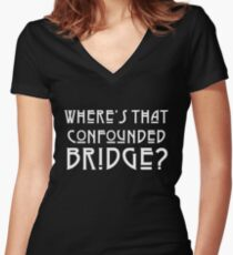 WHERES THAT CONFOUNDED BRIDGE? - solid white Women's Fitted V-Neck T-Shirt