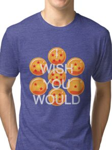 I wish you would. Ver. 2 Tri-blend T-Shirt