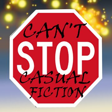 Can't Stop Casual Fiction by casualfiction