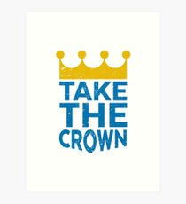Take the Crown Art Print