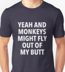 Yeah and Monkeys might fly out of my butt Slim Fit T-Shirt