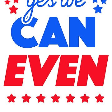Yes We Can Even Political Funny Shirt by Tabner