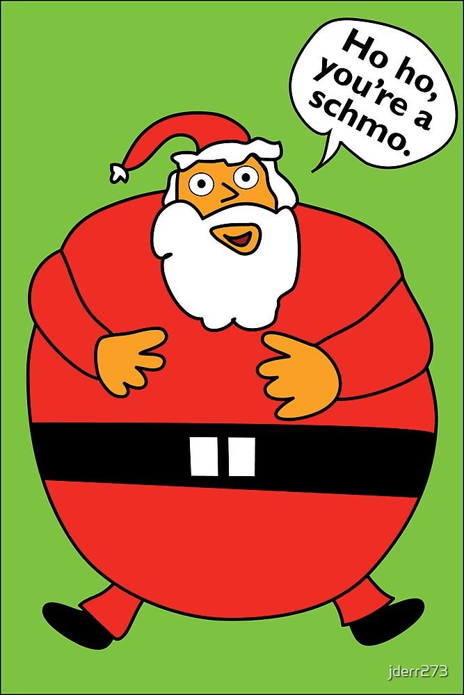 Ho, ho, you're a schmo. by jderr273