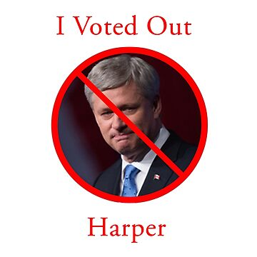 I Voted Out Harper by sruhs