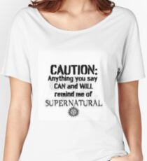 Caution: Anything you say CAN and WILL remind me of Supernatural Women's Relaxed Fit T-Shirt
