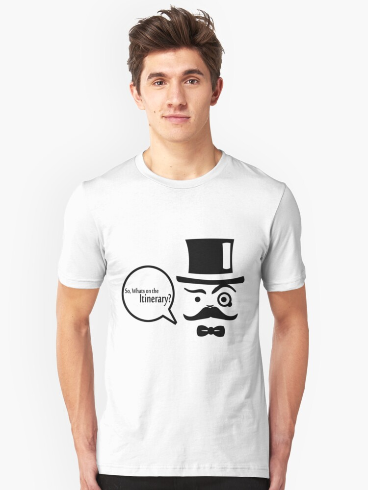 So, Whats on the Itineray? Unisex T-Shirt Front