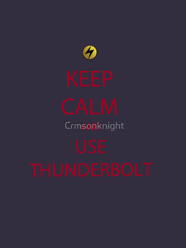 Keep Calm and use Thunderbolt by Crmsonknight