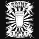Drink Local  by ZugArt