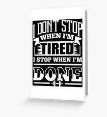 I Don't Stop When I'm Tired I Stop When I'm Done Gym Greeting Card