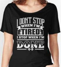 I Don't Stop When I'm Tired I Stop When I'm Done Gym Women's Relaxed Fit T-Shirt