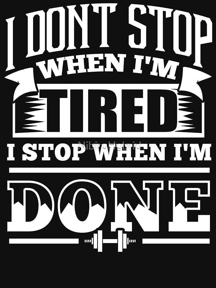 I Dont Stop When Im Tired I Stop When Im Done Gym Womens