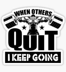 When Others Quit I Keep Going Gym Sticker