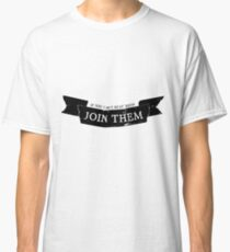 If You Can't Beat Them, Join Them Classic T-Shirt